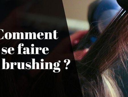 Comment faire un brushing ?