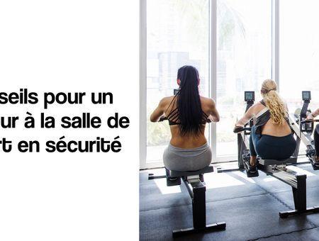 Quelques conseils pour un retour à la salle de sport en sécurité