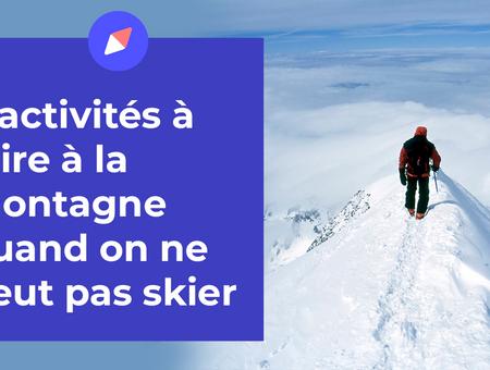 7 activités à faire à la montagne quand on ne peut pas skier
