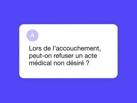 Lors d'un accouchement, peut-on refuser un acte médical non désiré ?