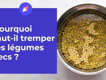 Pourquoi faut-il tremper les légumes secs ?