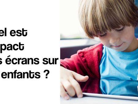 Quel est l'impact des écrans sur les enfants ?