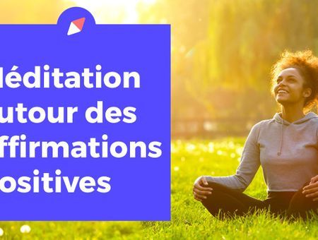 Méditation : 15 min d'affirmations positives