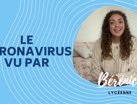 Le coronavirus vu par… Bérénice, lycéenne