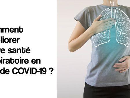 Comment améliorer votre santé respiratoire en cas de COVID-19 ?
