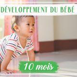 Développement de bébé : le 10e mois