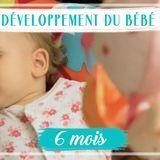 Développement de bébé : le 6e mois