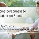 La médecine personnalisée face au cancer en France - Interview d'Agnès Buzyn, présidente de l'institut national du cancer