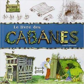 Construire sa propre cabane : le livre des cabanes