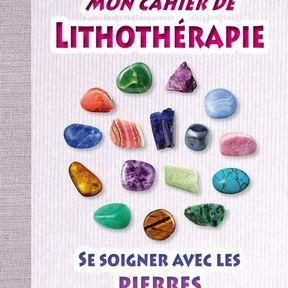Mon cahier de lithothérapie, se soigner avec les pierres