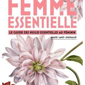 Femme essentielle, le guide des huiles essentielles au féminin