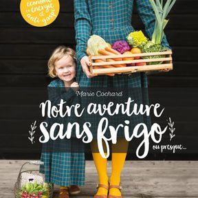 Notre aventure sans frigo, ou presque…, Marie Cochard, Eyrolles